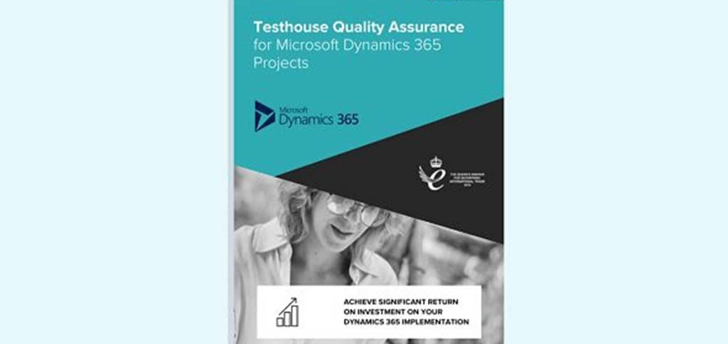 Testhouse Quality Assurance for Microsoft Dynamics 365 – Achieve Significant ROI